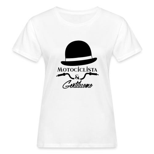 Motociclista & Gentiluomo - T-shirt ecologica da donna