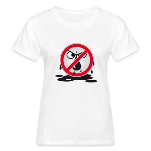 Erdöl - Nein danke! - Frauen Bio-T-Shirt