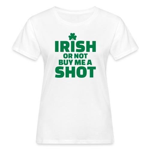 IRISH OR NOT BUY ME A SHOT - T-shirt bio Femme