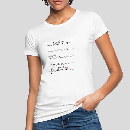 Lass uns ans Meer fahren - Frauen Bio-T-Shirt