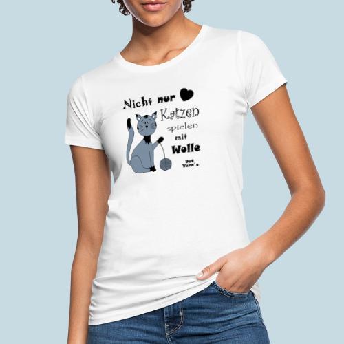 Nicht nur Katzen spielen mit Wolle - Frauen Bio-T-Shirt