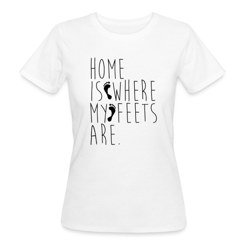 Home is where my feets are - T-shirt ecologica da donna