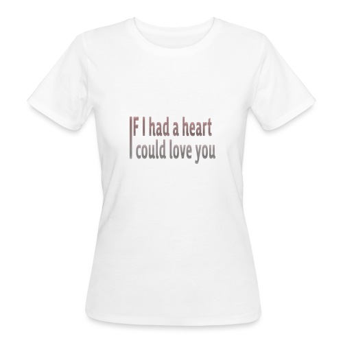 if i had a heart i could love you - Women's Organic T-Shirt