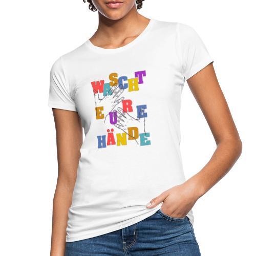 WASCHT EURE HÄNDE - Viren Corona Sauber Wichtig - Frauen Bio-T-Shirt