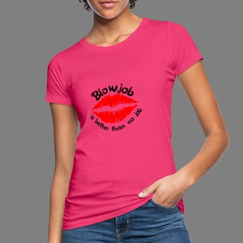 Blowjob - Frauen Bio-T-Shirt