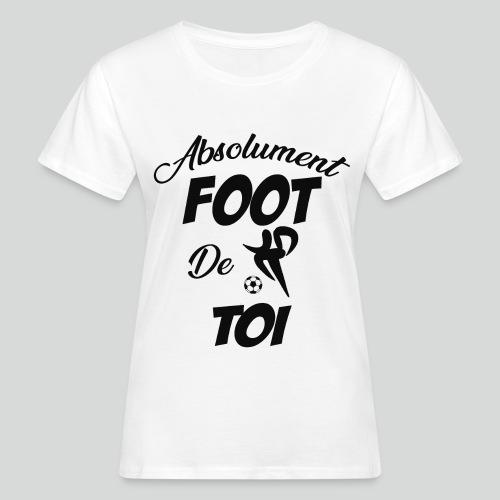 Absolument Foot de Toi (N) - T-shirt bio Femme