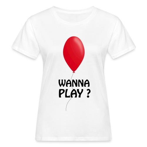 Wanna Play ? - Frauen Bio-T-Shirt