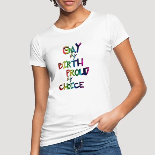 Gay by Birth - Frauen Bio-T-Shirt