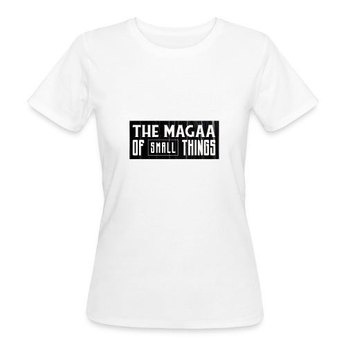 The magaa of small things - Women's Organic T-Shirt