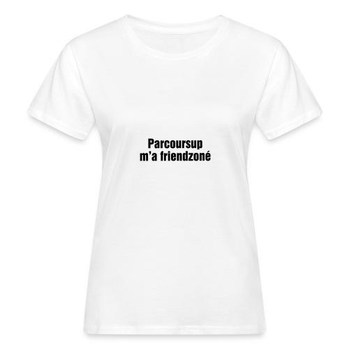 Parcoursup ma friendzoné - T-shirt bio Femme