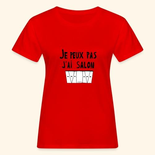 Je peux pas j'ai salon - T-shirt bio Femme