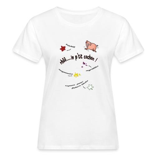 Rhoo le ptit cochon ! (version pour fond blanc) - T-shirt bio Femme