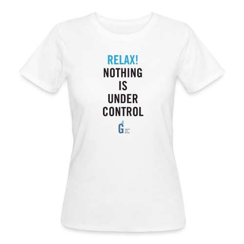 RELAX Nothing is under control IV - Women's Organic T-Shirt