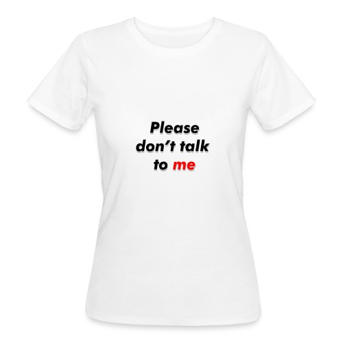 Don't talk to me... - T-shirt bio Femme