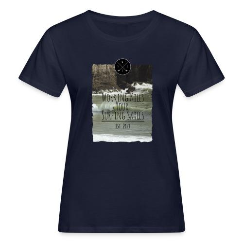 Working kills your surfing skills - Frauen Bio-T-Shirt