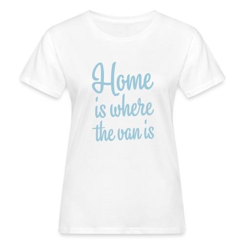 Home is where the van is - Autonaut.com - Women's Organic T-Shirt