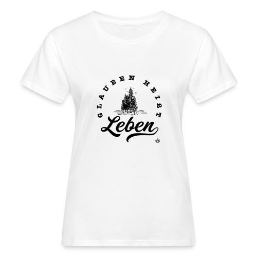 Glauben heißt Leben - Frauen Bio-T-Shirt