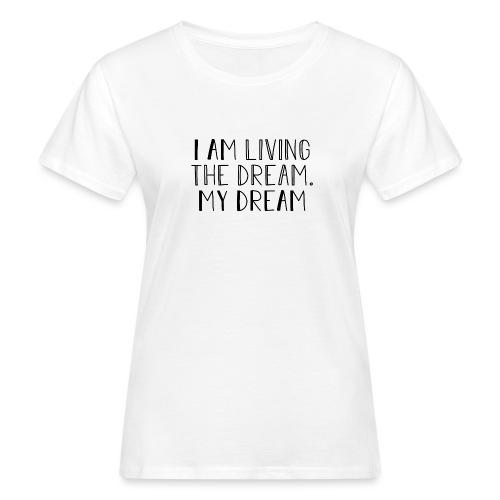 I Am Living The Dream - Women's Organic T-Shirt