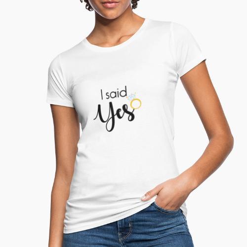 I said yes - with diamond ring - Women's Organic T-Shirt