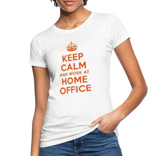 KEEP CALM and work at HOME OFFICE - Frauen Bio-T-Shirt