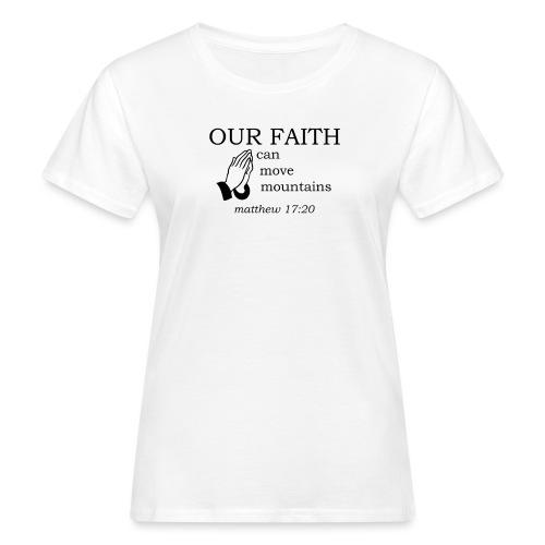 'OUR FAITH' t-shirt - Women's Organic T-Shirt