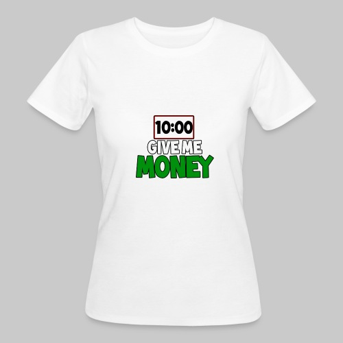 Give me money! - Women's Organic T-Shirt