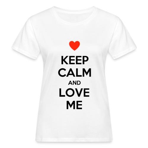 Keep calm and love me - T-shirt ecologica da donna
