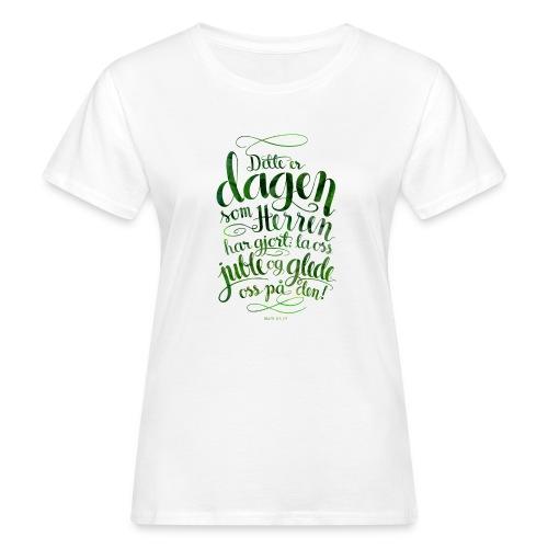 Dette er dagen - Økologisk T-skjorte for kvinner