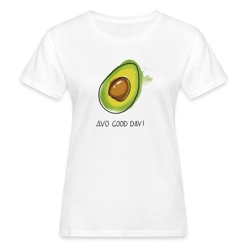 Fruit Puns n°2 Avo Good Day, Avocado - Frauen Bio-T-Shirt