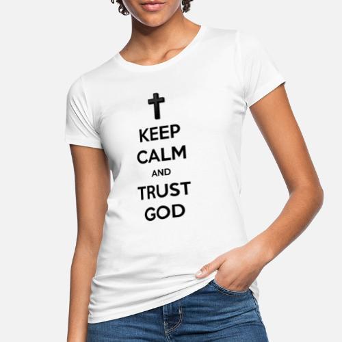 Keep Calm and Trust God (Vertrouw op God) - Vrouwen Bio-T-shirt