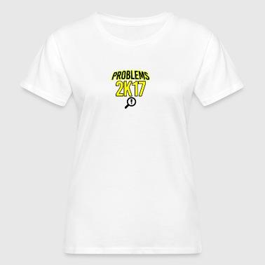 Problem in 2017 - Women's Organic T-shirt