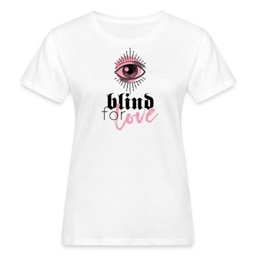 BLIND FOR LOVE - Frauen Bio-T-Shirt
