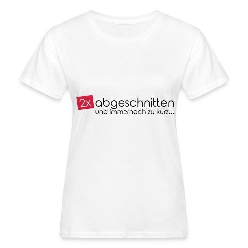 2x abgeschnitten... - Frauen Bio-T-Shirt