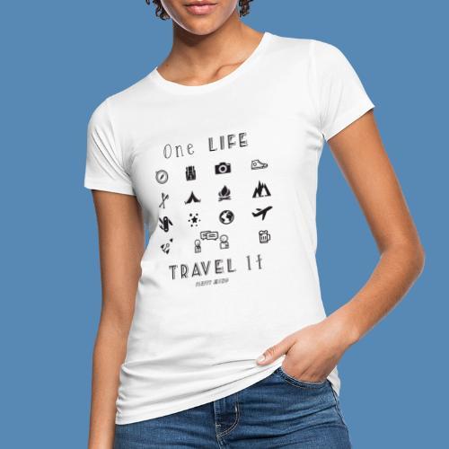One Life, Travel It - T-shirt bio Femme