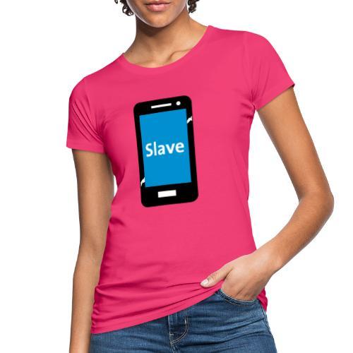 Slave to my phone 1 - Vrouwen Bio-T-shirt