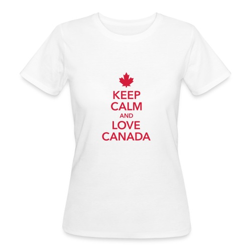 keep calm and love Canada Maple Leaf Kanada - Women's Organic T-Shirt