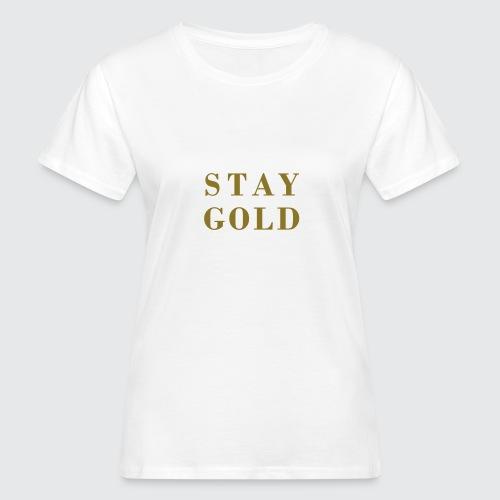 stay gold - Frauen Bio-T-Shirt