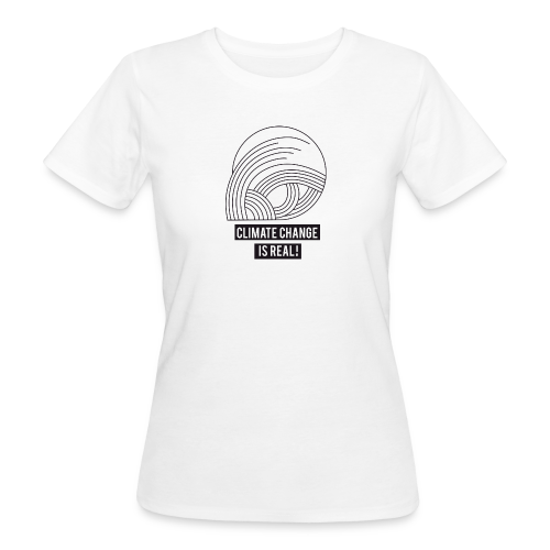 Climate change is real! - Frauen Bio-T-Shirt