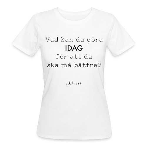 What can you do today to make you feel better? - Women's Organic T-Shirt