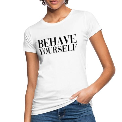 BEHAVE YOURSELF - Camiseta ecológica mujer