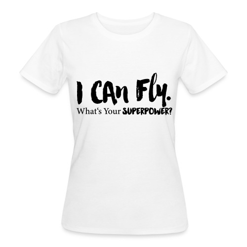 I can fly. Waht's your superpower? - Frauen Bio-T-Shirt