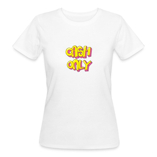 Cash only - Vrouwen Bio-T-shirt