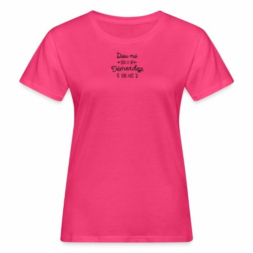 Dieu me créa et dit démerdez vous avec - T-shirt bio Femme