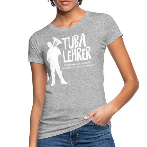 Tuba Lehrer | Tubist - Frauen Bio-T-Shirt