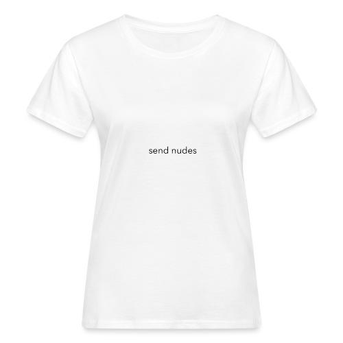 send nudes - T-shirt bio Femme