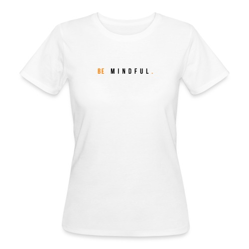 BE MINDFUL. SEI ACHTSAM VON MEDITATIONSKUNST - Frauen Bio-T-Shirt