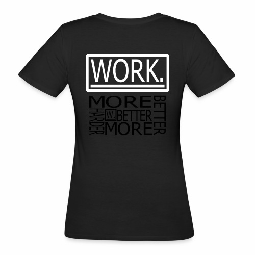 BETTER HARDER MORE - Vrouwen Bio-T-shirt