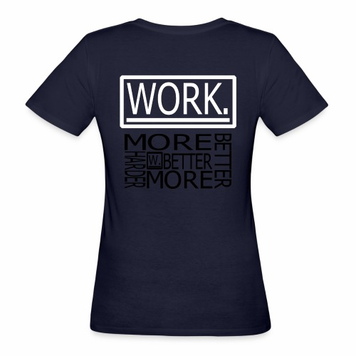BETTER HARDER MORE - Vrouwen Bio-T-shirt