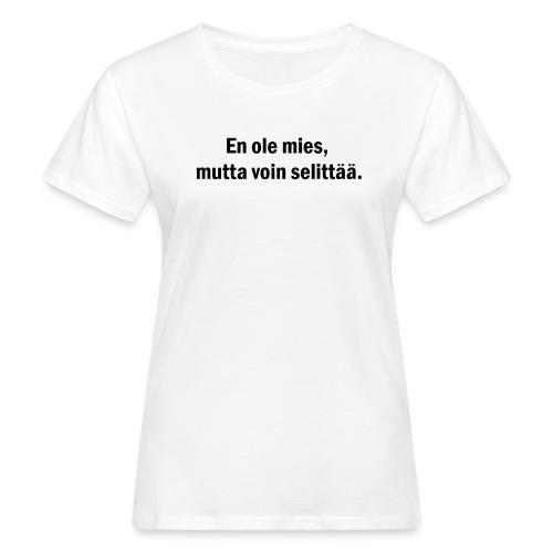 En ole mies, mutta voin selittää MUSTA PRINTTI - Naisten luonnonmukainen t-paita