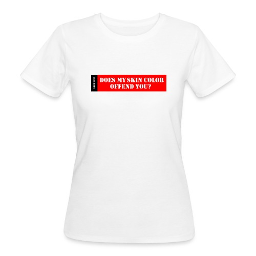 SKIN COLOR OFFEND YOU - Women's Organic T-Shirt